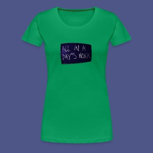 ALL IN A DAY'S WORK - Women's Premium T-Shirt