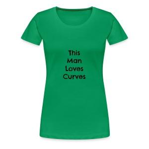 Man loves curves - Women's Premium T-Shirt