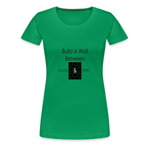Build a Wall Between Church and State - Women's Premium T-Shirt