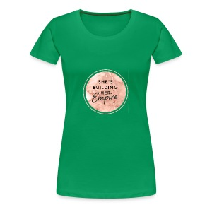 She's Building Her Empire - Women's Premium T-Shirt