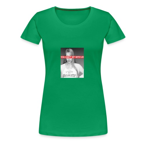 YOU CAN'T SIT WITH US - Women's Premium T-Shirt