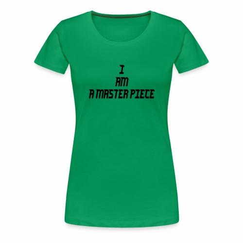 I am A Master Piece - Women's Premium T-Shirt