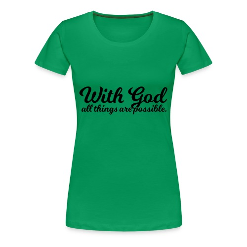 With God All Things Are Possible - Women's Premium T-Shirt