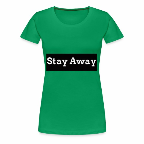 Stay Away - Women's Premium T-Shirt