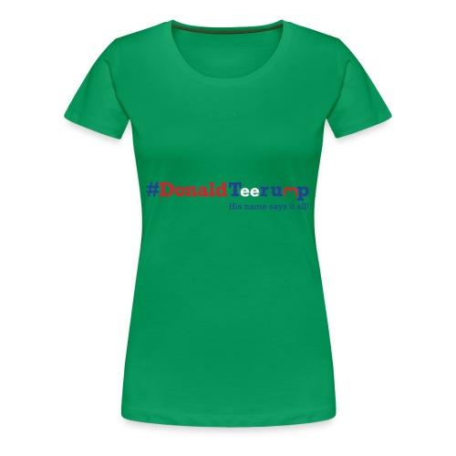 #DonaldTeerump - Women's Premium T-Shirt