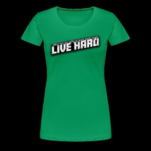 Live Hard - Women's Premium T-Shirt
