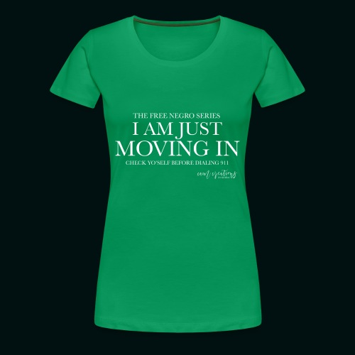 I AM JUST MOVING IN 2 - Women's Premium T-Shirt