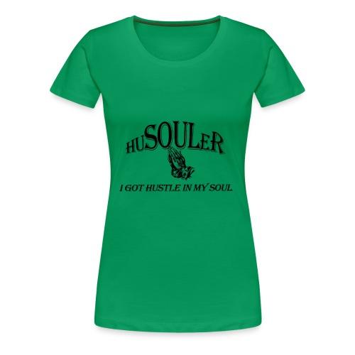 HUSOULER | I GOT HUSTLE IN MY SOUL - Women's Premium T-Shirt