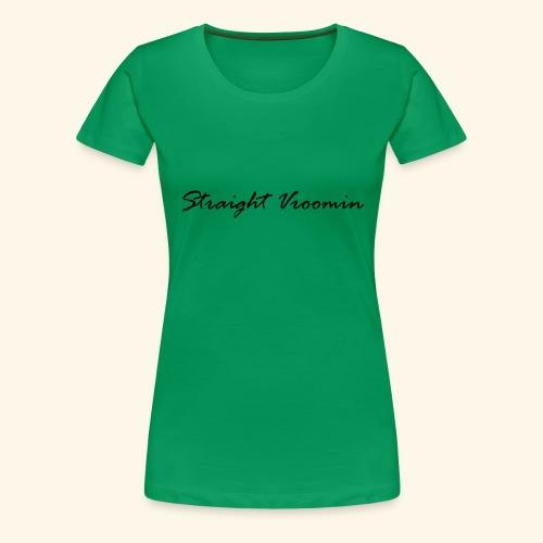 Straight vroomin - Women's Premium T-Shirt