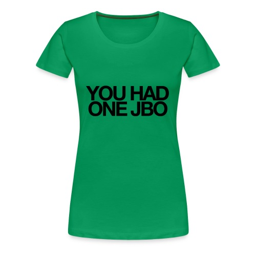 YOU HAD ONE JOB - Women's Premium T-Shirt