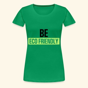 Be ecofriendly - Women's Premium T-Shirt