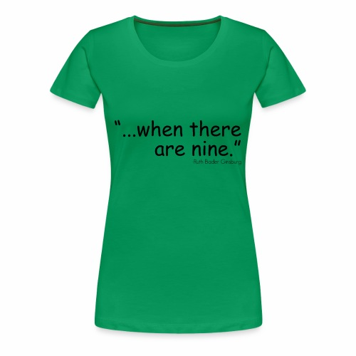 when there are nine - Women's Premium T-Shirt