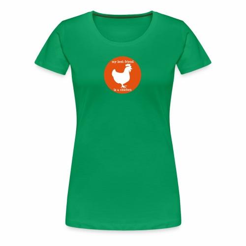 My best friend is a chicken - Women's Premium T-Shirt