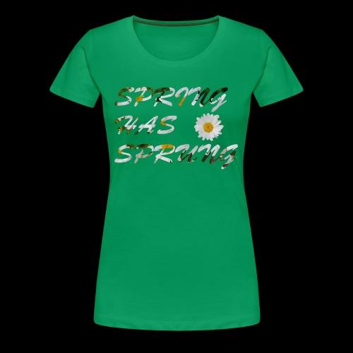 Spring Has Sprung - Spring Line - Women's Premium T-Shirt