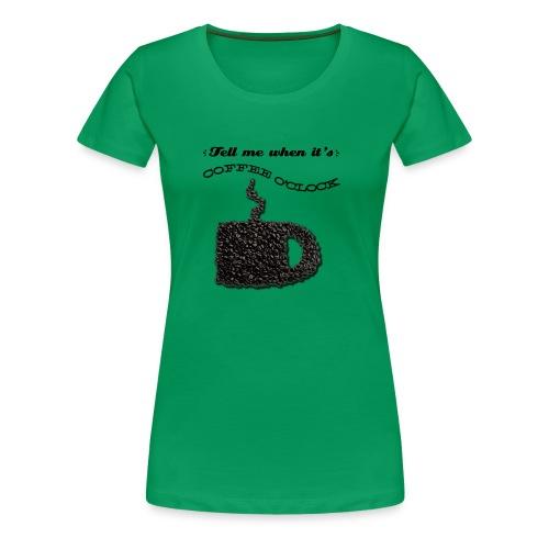 Coffee O'Clock - Women's Premium T-Shirt