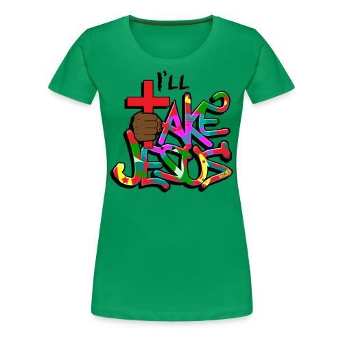 I'll Take Jesus Graffiti Print - Women's Premium T-Shirt