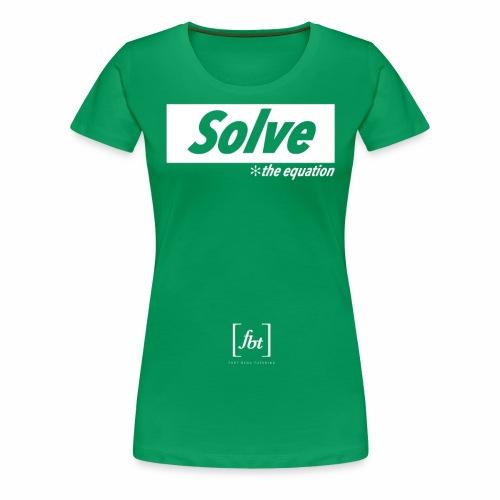 Solve the Equation [fbt] - Women's Premium T-Shirt