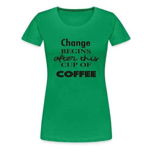 change - Women's Premium T-Shirt