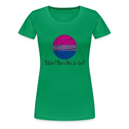 Bible? More Like BI-BALL! (Sexuality Pun) - Women's Premium T-Shirt
