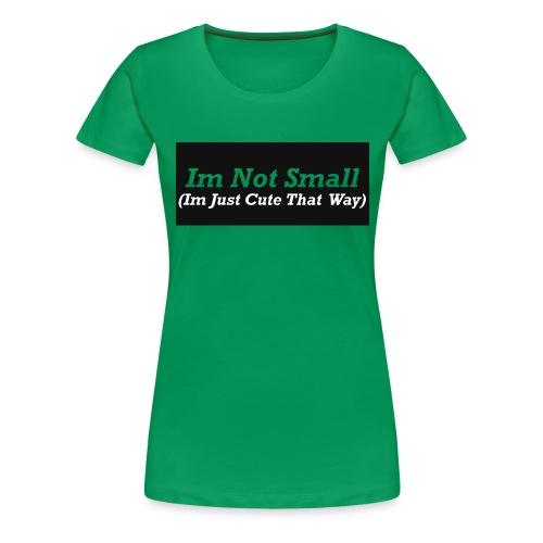 Im Not Small - Women's Premium T-Shirt