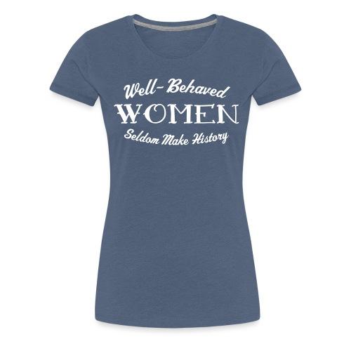 well behaved - Women's Premium T-Shirt