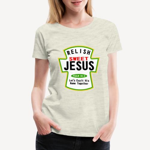 RELISH SWEET JESUS - Women's Premium T-Shirt