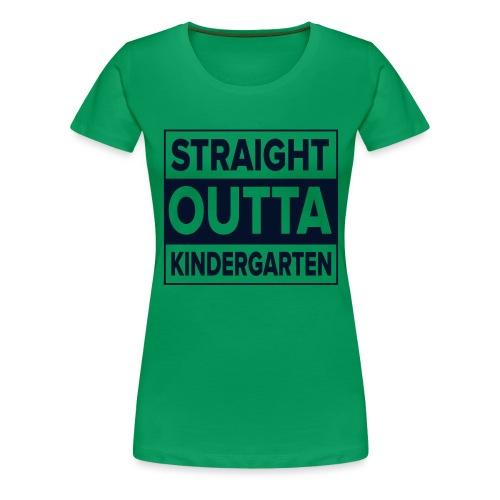 Straight Outta Kindergarten - Women's Premium T-Shirt