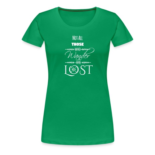 Not All Those Who Wander Are Lost ~ White - Women's Premium T-Shirt