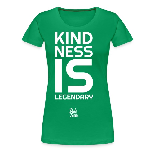 Kindness is Legendary - Women's Premium T-Shirt