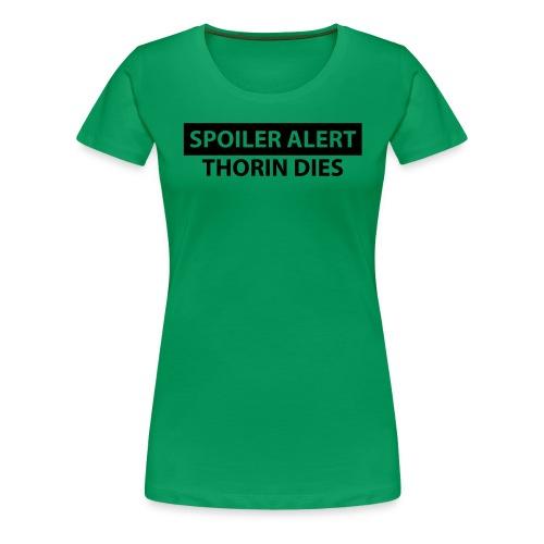 Spoiler Alert: Thorin Dies Hobbit - Women's Premium T-Shirt