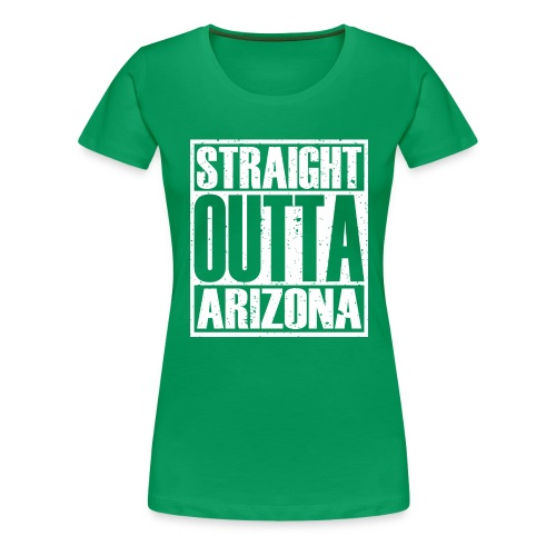 Straight Outta Arizona - Women's Premium T-Shirt