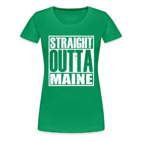 Straight Outta Maine - Women's Premium T-Shirt