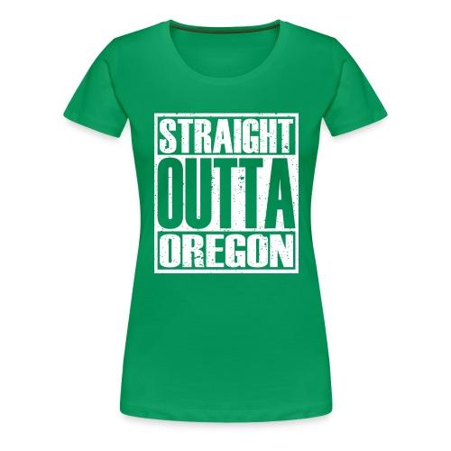 Straight Outta Oregon - Women's Premium T-Shirt