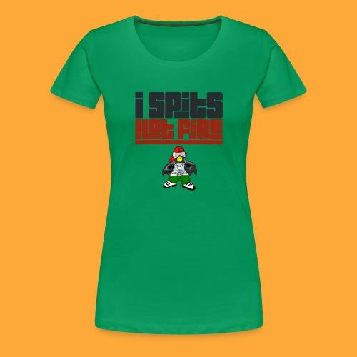I Spits Hot Fire - Women's Premium T-Shirt