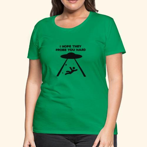 i hope they probe you - Women's Premium T-Shirt