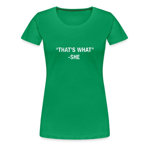 That s What She Said - Women's Premium T-Shirt