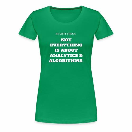 Reality Check: Analytics & Algorithms - Women's Premium T-Shirt