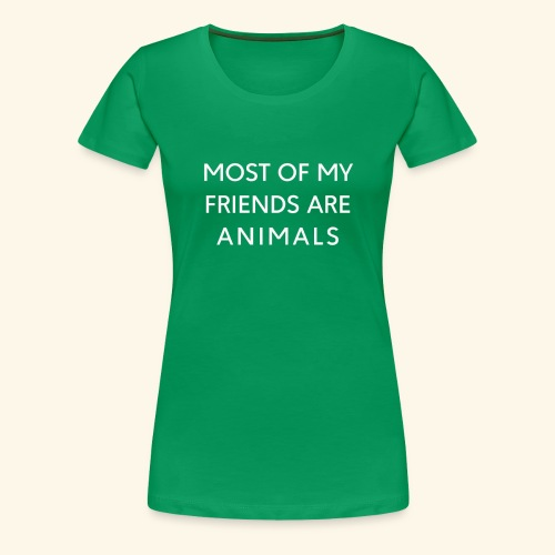 Most Of My Friends Are Animals T shirt funny - Women's Premium T-Shirt