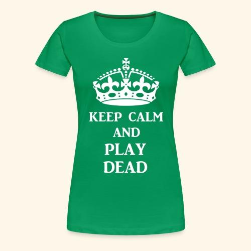 keep calm play dead wht - Women's Premium T-Shirt