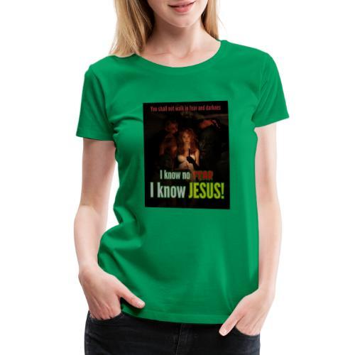 I know no fear - I know Jesus! Illustration & text - Women's Premium T-Shirt