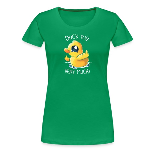 Duck you - Women's Premium T-Shirt
