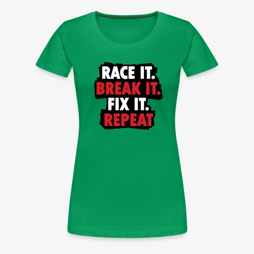 race it break it fix it repeat - Women's Premium T-Shirt