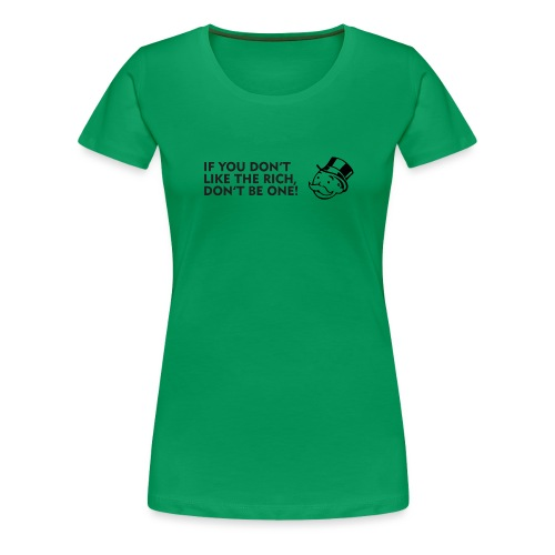 If you don't like the rich, don't be one! - Women's Premium T-Shirt