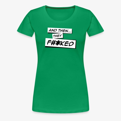 And Then They FKED Logo - Women's Premium T-Shirt