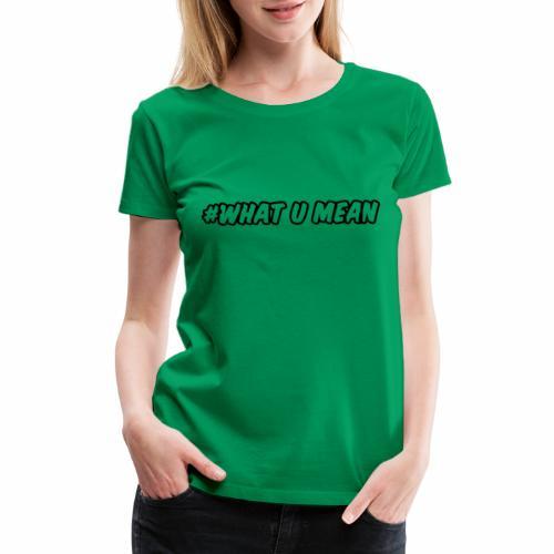 whatumean - Women's Premium T-Shirt
