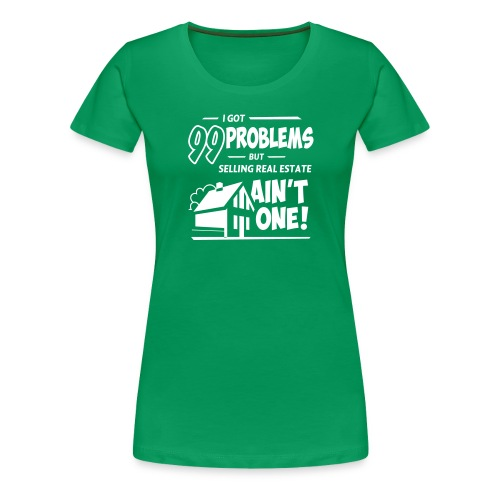 I Got 99 Problems - Women's Premium T-Shirt