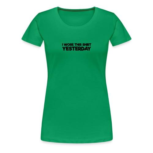 Funny Parodox: I Wore This Shirt Yesterday - Women's Premium T-Shirt