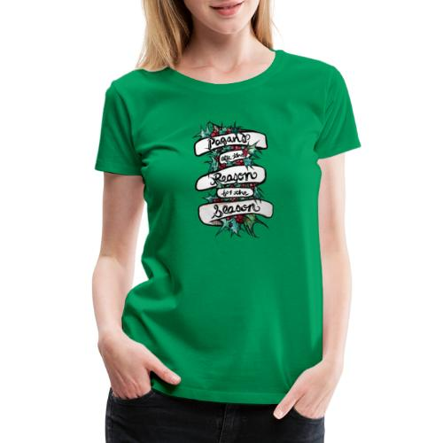 Pagans are the reason for the season - Women's Premium T-Shirt