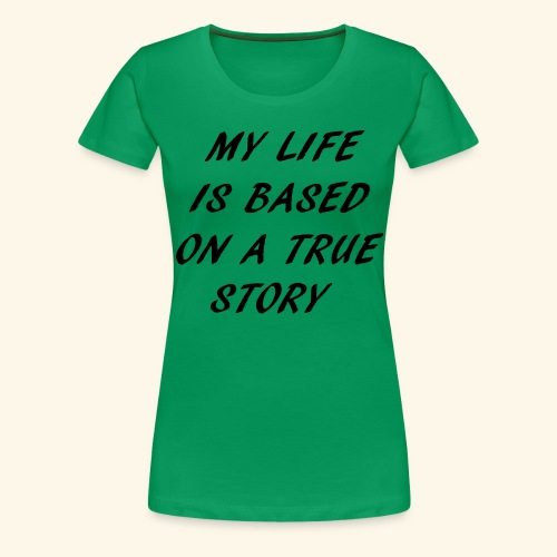 true story - Women's Premium T-Shirt
