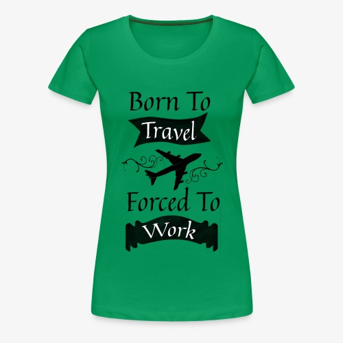 Born to Travel - Women's Premium T-Shirt